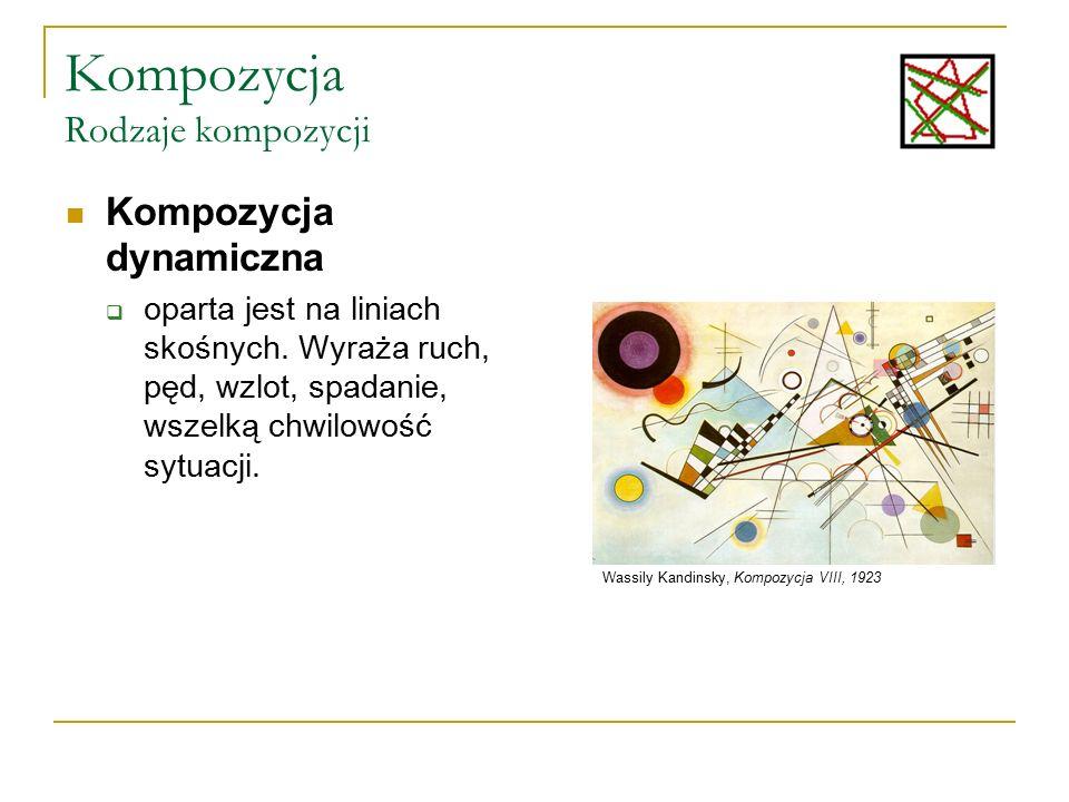 Kompozycja Rodzaje kompozycji Kompozycja dynamiczna  oparta jest na liniach skośnych. Wyraża ruch, pęd, wzlot, spadanie, wszelką chwilowość sytuacji.