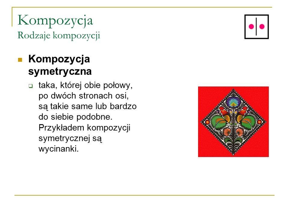 Kompozycja Rodzaje kompozycji Kompozycja symetryczna  taka, której obie połowy, po dwóch stronach osi, są takie same lub bardzo do siebie podobne. Pr
