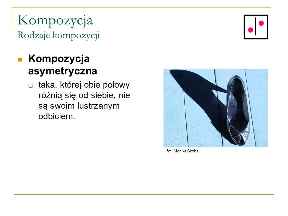 Kompozycja Rodzaje kompozycji Kompozycja asymetryczna  taka, której obie połowy różnią się od siebie, nie są swoim lustrzanym odbiciem. fot. Monika S