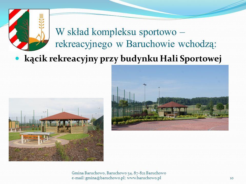 W skład kompleksu sportowo – rekreacyjnego w Baruchowie wchodzą: kącik rekreacyjny przy budynku Hali Sportowej Gmina Baruchowo, Baruchowo 54, 87-821 Baruchowo e-mail: gmina@baruchowo.pl; www.baruchowo.pl10