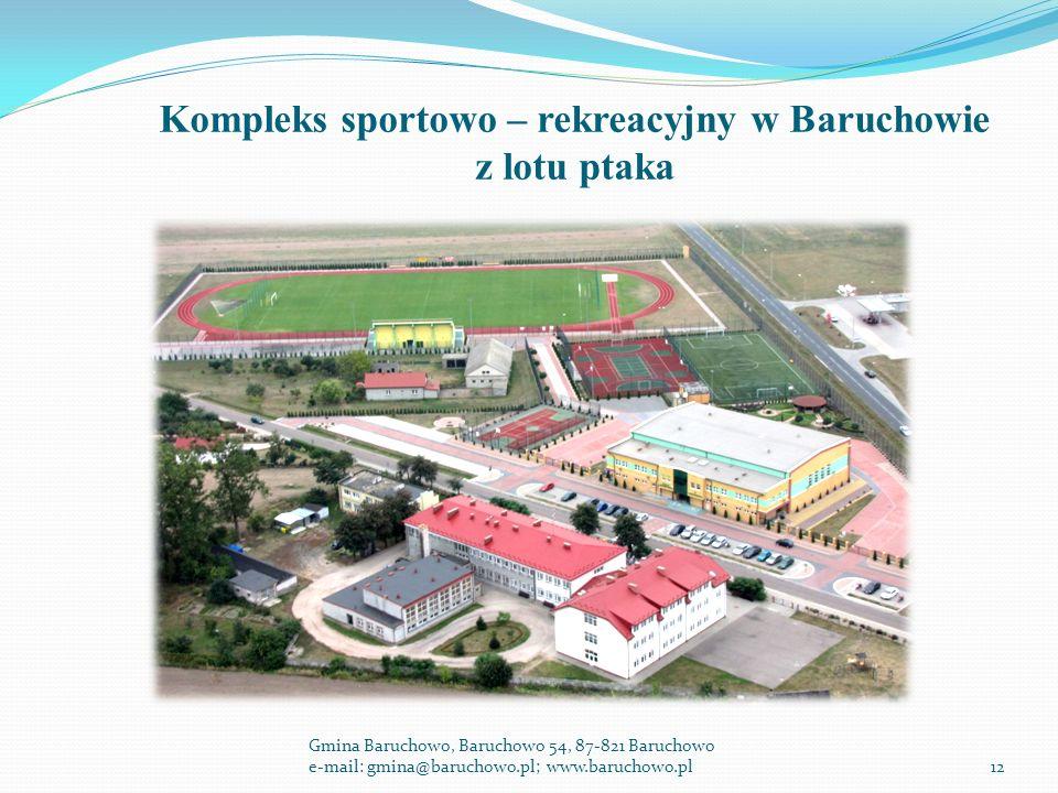 Kompleks sportowo – rekreacyjny w Baruchowie z lotu ptaka Gmina Baruchowo, Baruchowo 54, 87-821 Baruchowo e-mail: gmina@baruchowo.pl; www.baruchowo.pl12