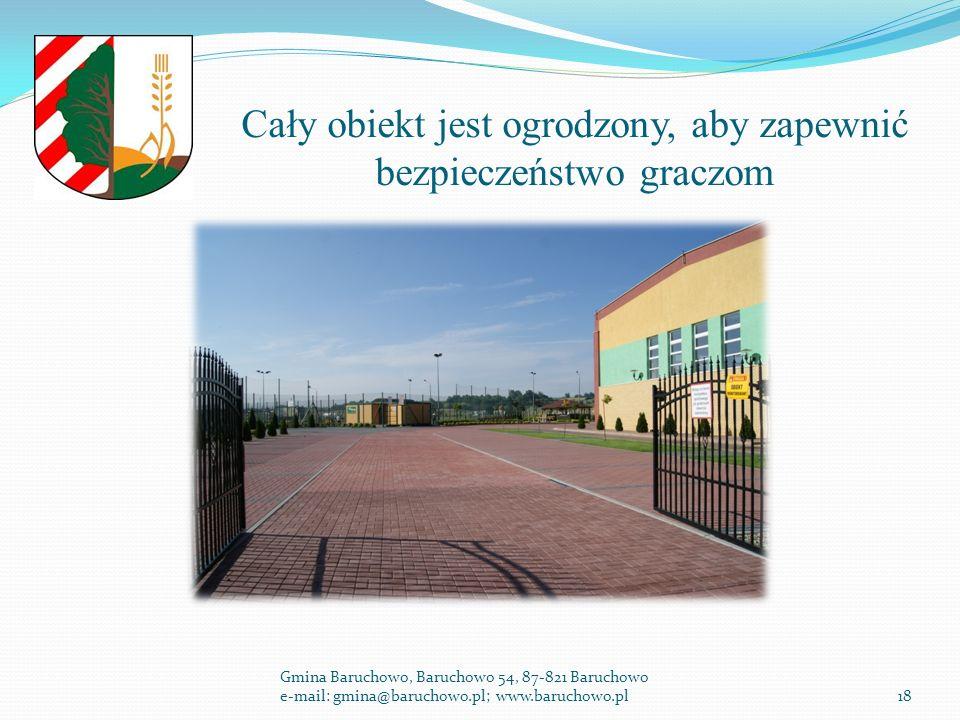 Cały obiekt jest ogrodzony, aby zapewnić bezpieczeństwo graczom Gmina Baruchowo, Baruchowo 54, 87-821 Baruchowo e-mail: gmina@baruchowo.pl; www.baruchowo.pl18