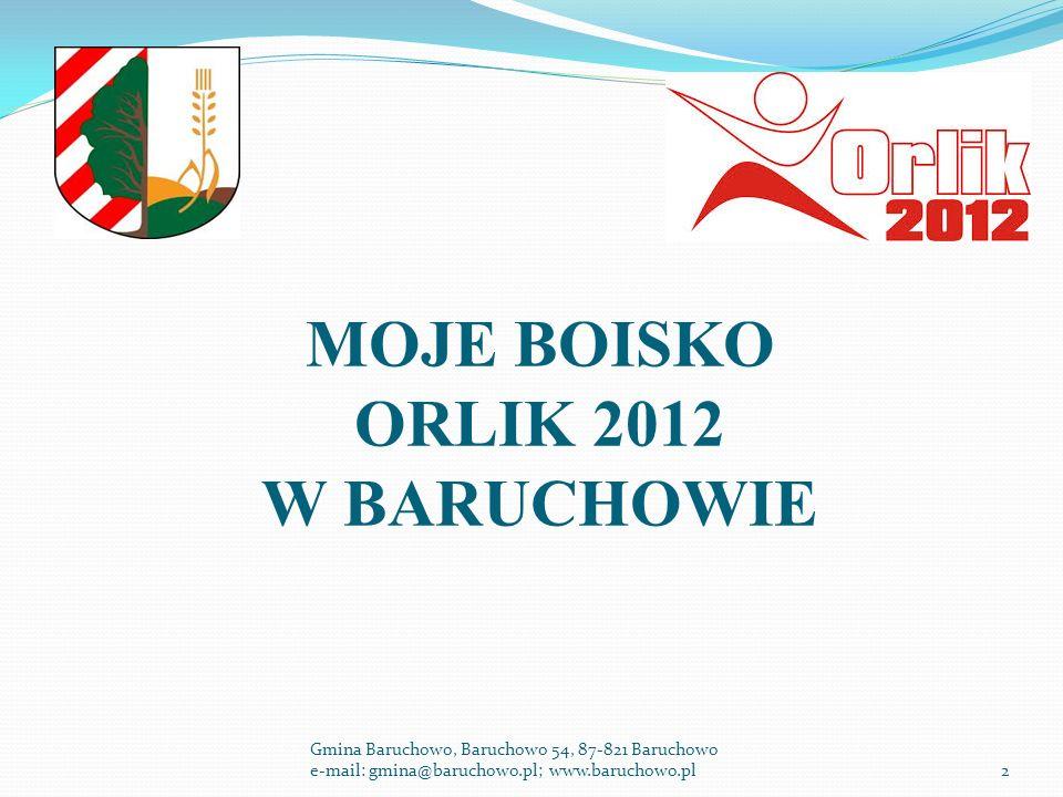 MOJE BOISKO ORLIK 2012 W BARUCHOWIE 2 Gmina Baruchowo, Baruchowo 54, 87-821 Baruchowo e-mail: gmina@baruchowo.pl; www.baruchowo.pl
