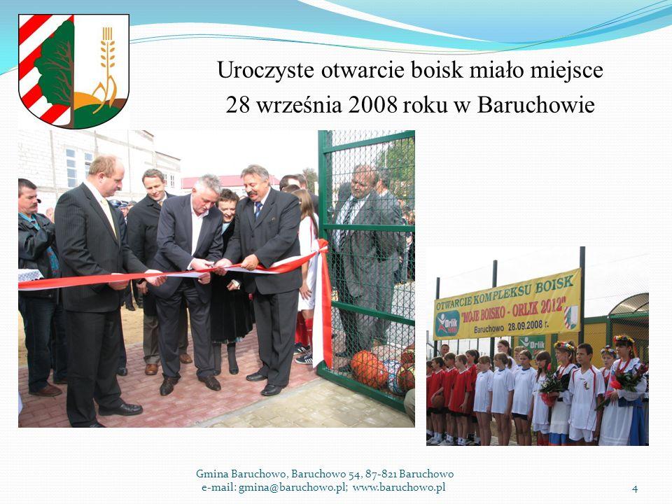Uroczyste otwarcie boisk miało miejsce 28 września 2008 roku w Baruchowie Gmina Baruchowo, Baruchowo 54, 87-821 Baruchowo e-mail: gmina@baruchowo.pl; www.baruchowo.pl4