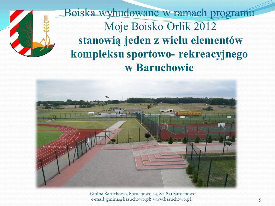 Boiska wybudowane w ramach programu Moje Boisko Orlik 2012 stanowią jeden z wielu elementów kompleksu sportowo- rekreacyjnego w Baruchowie Gmina Baruchowo, Baruchowo 54, 87-821 Baruchowo e-mail: gmina@baruchowo.pl; www.baruchowo.pl5