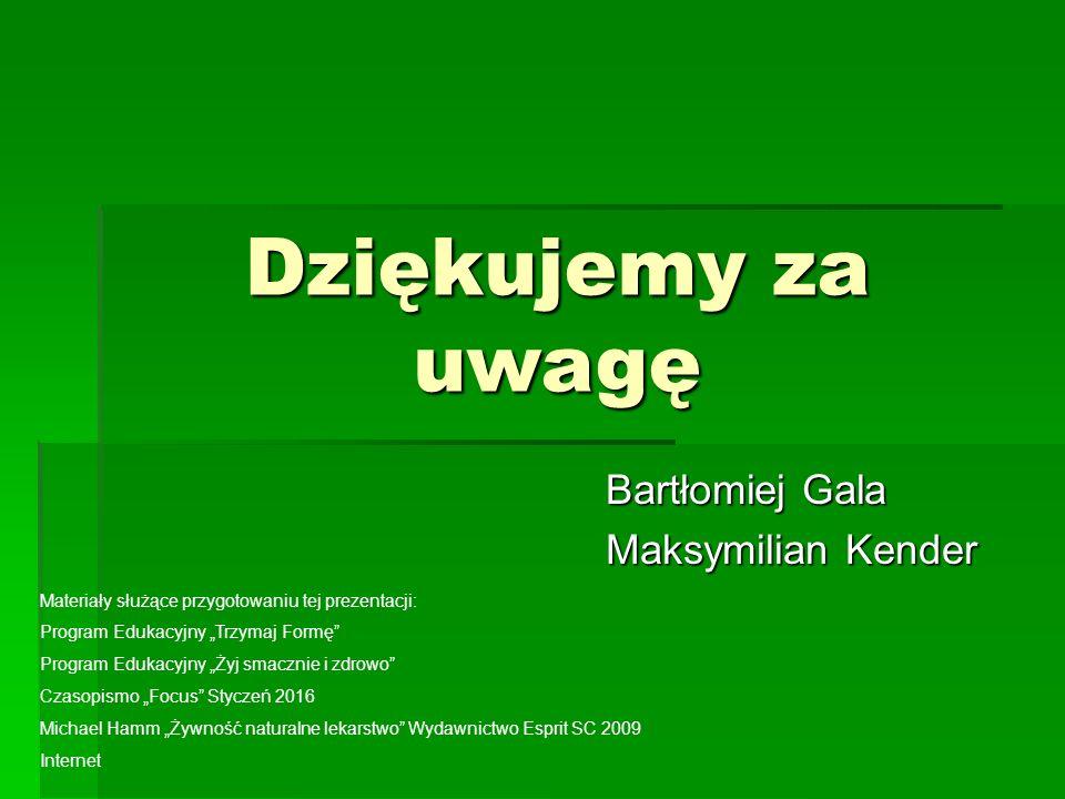 Dziękujemy za uwagę Bartłomiej Gala Bartłomiej Gala Maksymilian Kender Maksymilian Kender Materiały służące przygotowaniu tej prezentacji: Program Edu