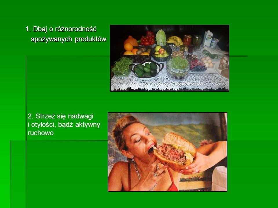 1. Dbaj o różnorodność 1. Dbaj o różnorodność spożywanych produktów spożywanych produktów 2. Strzeż się nadwagi i otyłości, bądź aktywny ruchowo