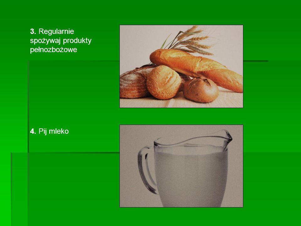 5. Mięso spożywaj z umiarem 6. Jedz dużo warzyw i owoców