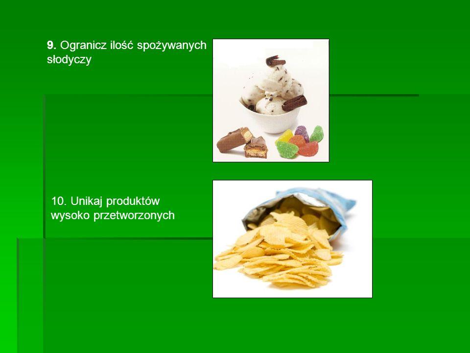 9. Ogranicz ilość spożywanych słodyczy 10. Unikaj produktów wysoko przetworzonych