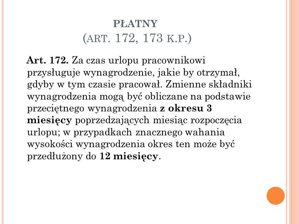 PŁATNY ( ART. 172, 173 K. P.) Art. 172.