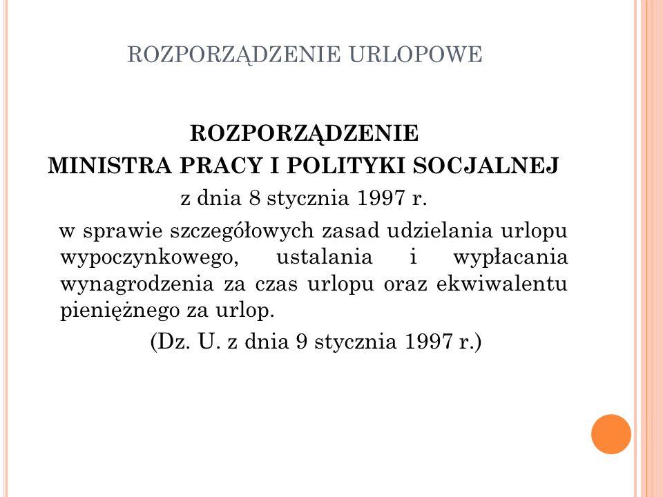 ROZPORZĄDZENIE URLOPOWE ROZPORZĄDZENIE MINISTRA PRACY I POLITYKI SOCJALNEJ z dnia 8 stycznia 1997 r.