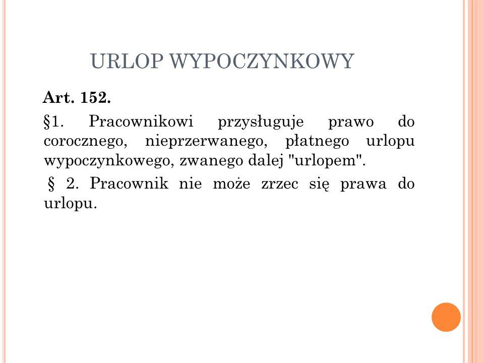 URLOP WYPOCZYNKOWY Art. 152. §1.