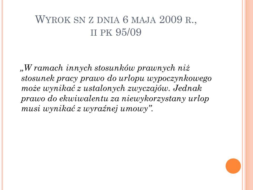 """W YROK SN Z DNIA 6 MAJA 2009 R., II PK 95/09 """"W ramach innych stosunków prawnych niż stosunek pracy prawo do urlopu wypoczynkowego może wynikać z ustalonych zwyczajów."""