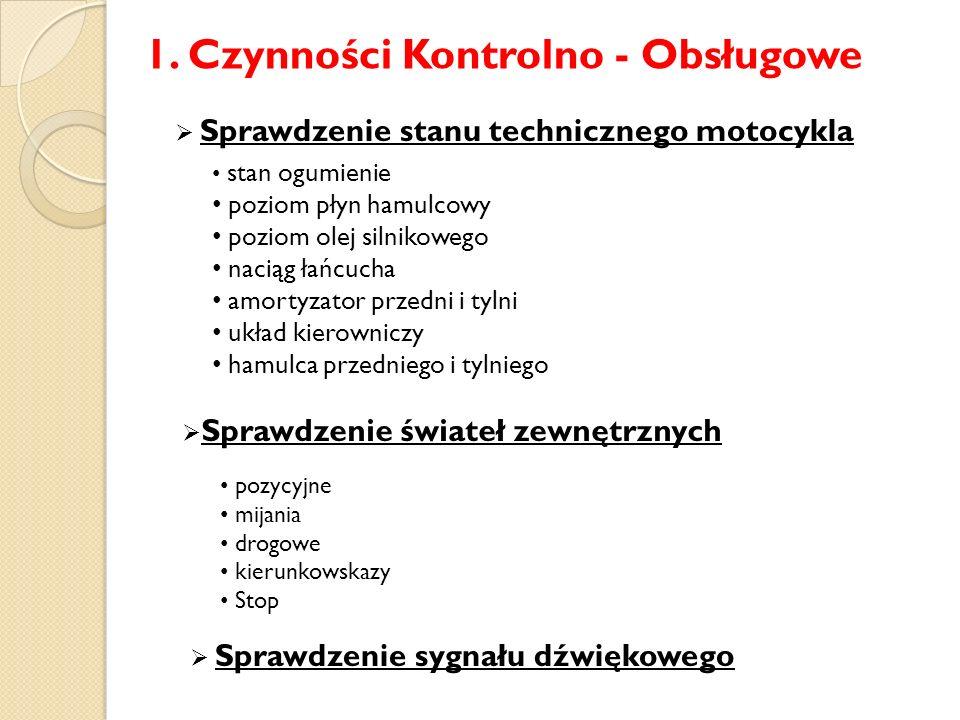 1. Czynności Kontrolno - Obsługowe stan ogumienie poziom płyn hamulcowy poziom olej silnikowego naciąg łańcucha amortyzator przedni i tylni układ kier