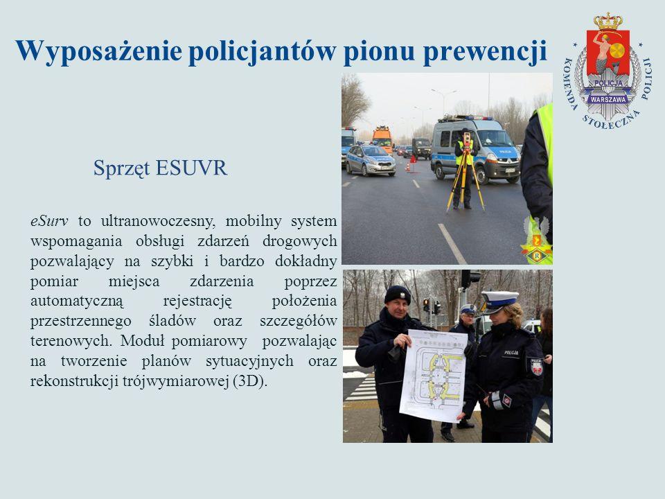 Wyposażenie policjantów pionu prewencji Sprzęt ESUVR eSurv to ultranowoczesny, mobilny system wspomagania obsługi zdarzeń drogowych pozwalający na szybki i bardzo dokładny pomiar miejsca zdarzenia poprzez automatyczną rejestrację położenia przestrzennego śladów oraz szczegółów terenowych.