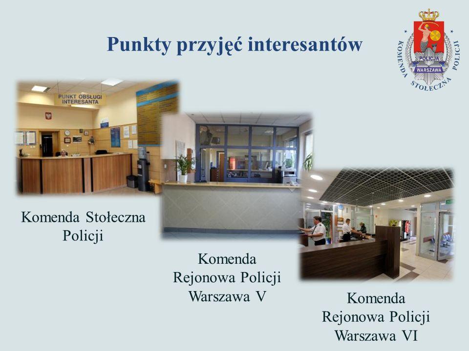 Punkty przyjęć interesantów Komenda Stołeczna Policji Komenda Rejonowa Policji Warszawa V Komenda Rejonowa Policji Warszawa VI