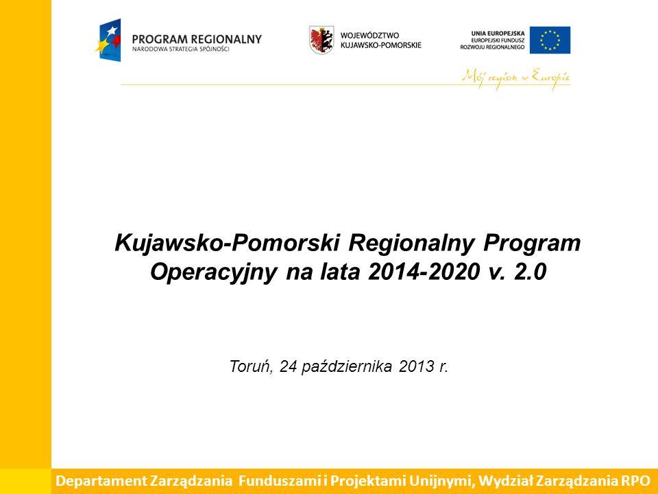 Kujawsko-Pomorski Regionalny Program Operacyjny na lata 2014-2020 v. 2.0 Toruń, 24 października 2013 r. Departament Zarządzania Funduszami i Projektam