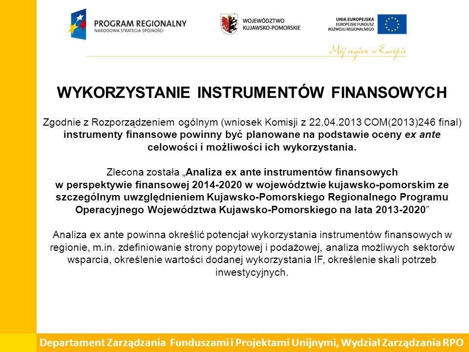 WYKORZYSTANIE INSTRUMENTÓW FINANSOWYCH Zgodnie z Rozporządzeniem ogólnym (wniosek Komisji z 22.04.2013 COM(2013)246 final) instrumenty finansowe powinny być planowane na podstawie oceny ex ante celowości i możliwości ich wykorzystania.