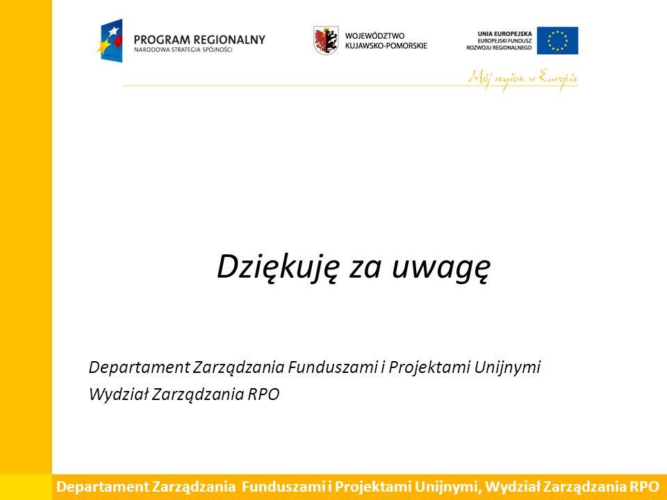 Dziękuję za uwagę Departament Zarządzania Funduszami i Projektami Unijnymi Wydział Zarządzania RPO Departament Zarządzania Funduszami i Projektami Uni