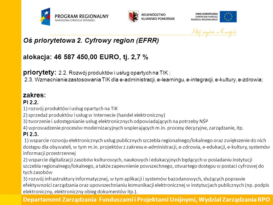 Oś priorytetowa 2. Cyfrowy region (EFRR) alokacja: 46 587 450,00 EURO, tj. 2,7 % priorytety: 2.2. Rozwój produktów i usług opartych na TIK ; 2.3. Wzma