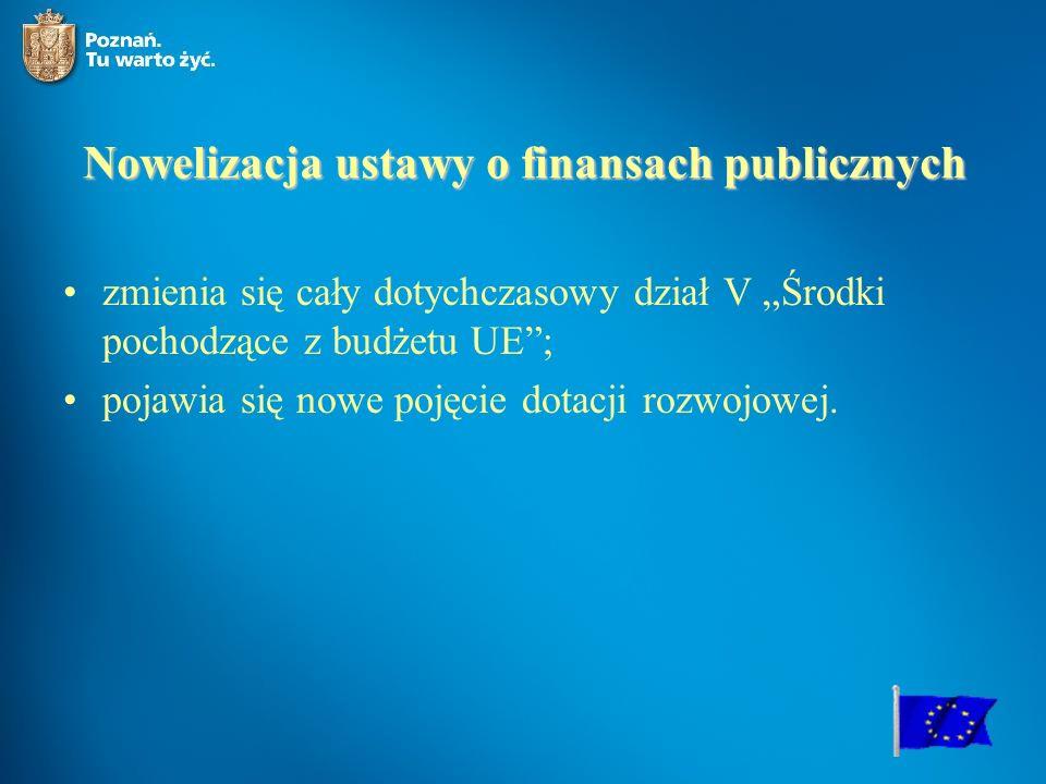 """Nowelizacja ustawy o finansach publicznych zmienia się cały dotychczasowy dział V """"Środki pochodzące z budżetu UE ; pojawia się nowe pojęcie dotacji rozwojowej."""