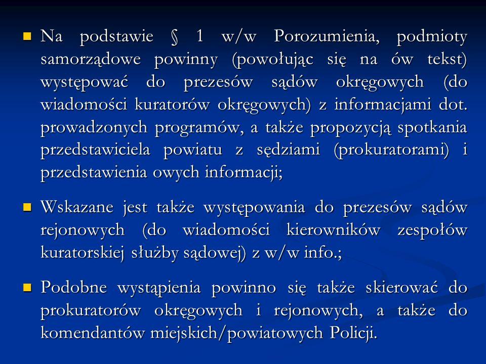Na podstawie § 1 w/w Porozumienia, podmioty samorządowe powinny (powołując się na ów tekst) występować do prezesów sądów okręgowych (do wiadomości kuratorów okręgowych) z informacjami dot.