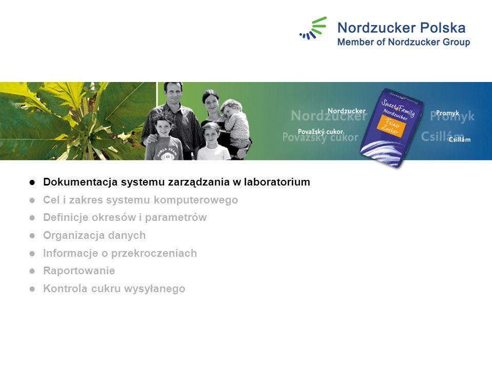 Dokumentacja systemu zarządzania w laboratorium Cel i zakres systemu komputerowego Definicje okresów i parametrów Organizacja danych Informacje o przekroczeniach Raportowanie Kontrola cukru wysyłanego