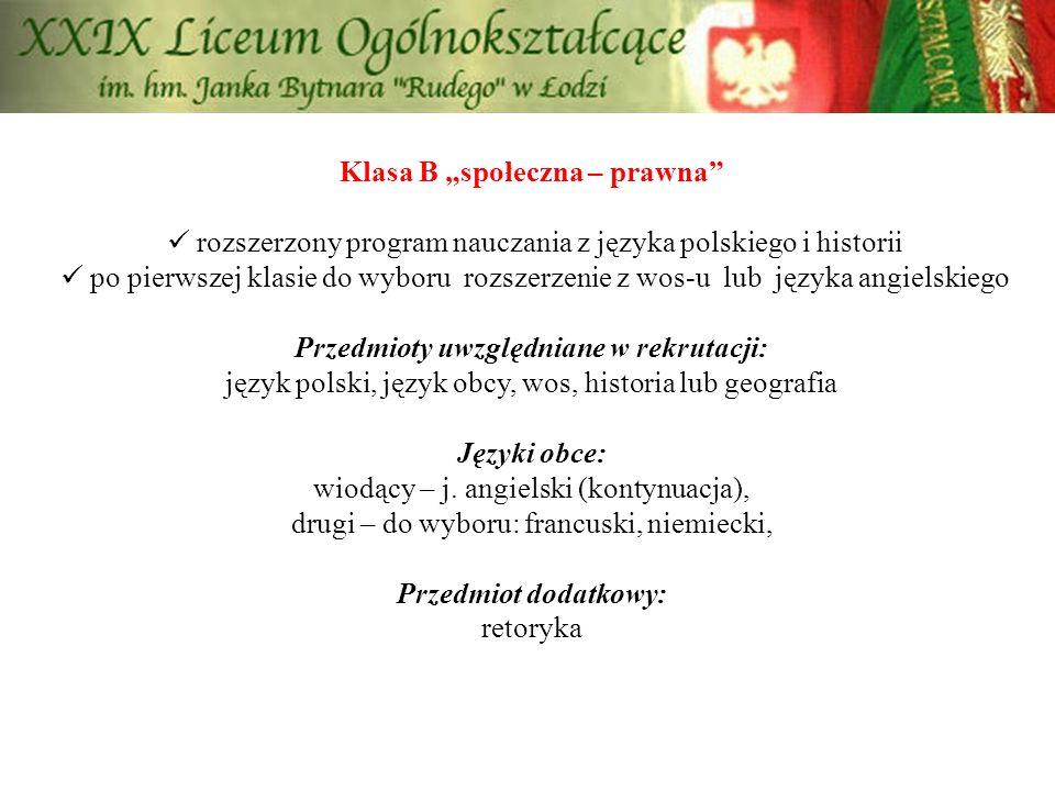 """Klasa B """"społeczna – prawna"""" rozszerzony program nauczania z języka polskiego i historii po pierwszej klasie do wyboru rozszerzenie z wos-u lub języka"""