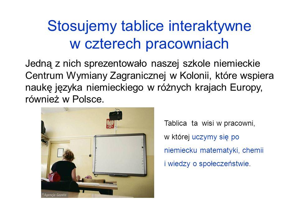 Stosujemy tablice interaktywne w czterech pracowniach Jedną z nich sprezentowało naszej szkole niemieckie Centrum Wymiany Zagranicznej w Kolonii, któr