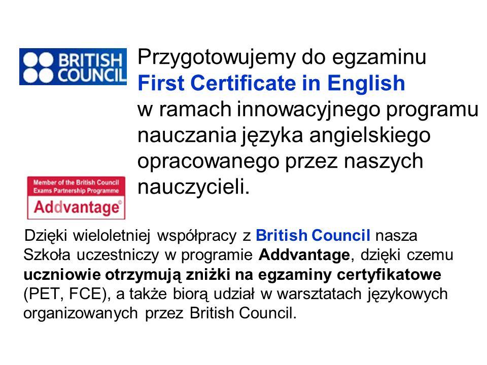Dzięki wieloletniej współpracy z British Council nasza Szkoła uczestniczy w programie Addvantage, dzięki czemu uczniowie otrzymują zniżki na egzaminy