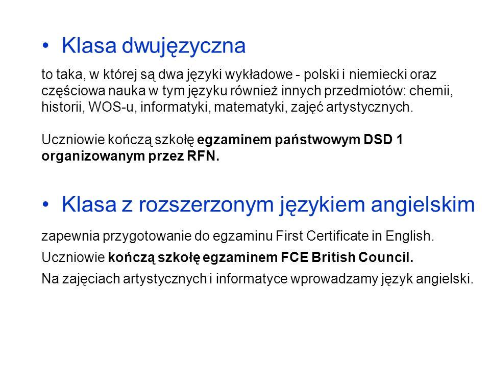 Klasa z rozszerzonym językiem angielskim zapewnia przygotowanie do egzaminu First Certificate in English. Uczniowie kończą szkołę egzaminem FCE Britis