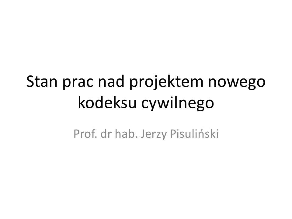 Stan prac nad projektem nowego kodeksu cywilnego Prof. dr hab. Jerzy Pisuliński