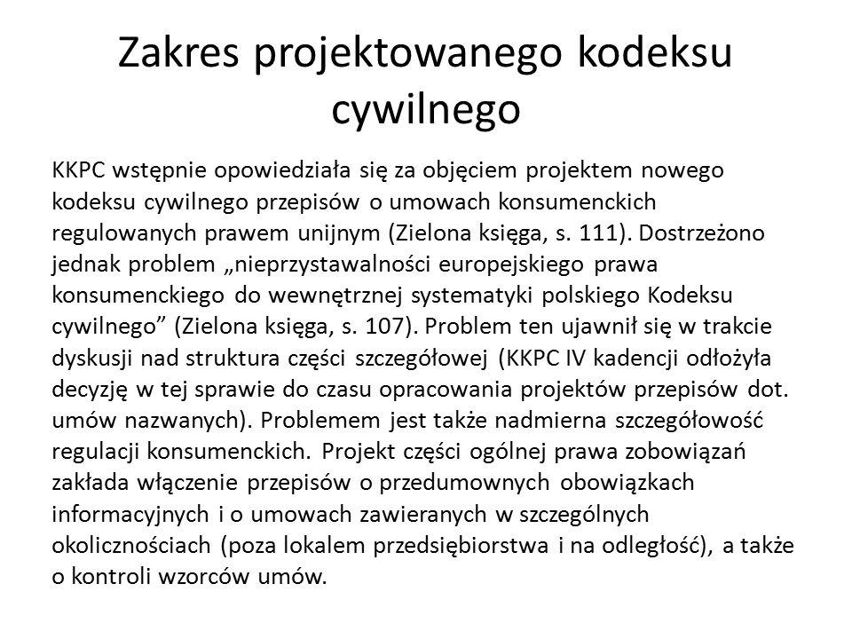 Zakres projektowanego kodeksu cywilnego KKPC wstępnie opowiedziała się za objęciem projektem nowego kodeksu cywilnego przepisów o umowach konsumenckich regulowanych prawem unijnym (Zielona księga, s.