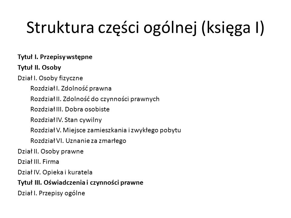 Struktura części ogólnej (księga I) Tytuł I.Przepisy wstępne Tytuł II.
