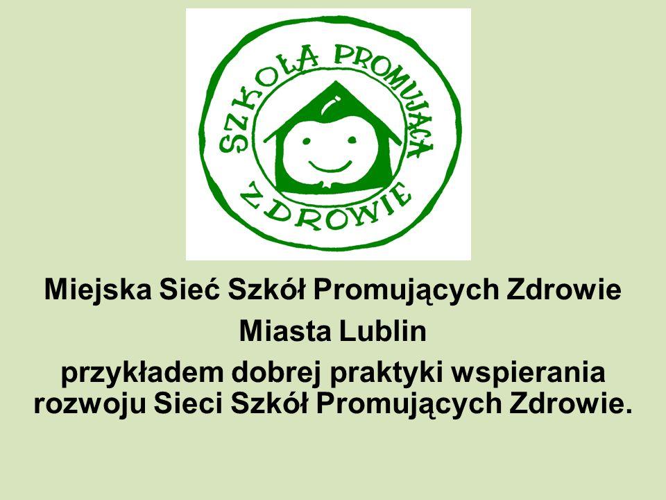 Miejska Sieć Szkół Promujących Zdrowie Miasta Lublin przykładem dobrej praktyki wspierania rozwoju Sieci Szkół Promujących Zdrowie.