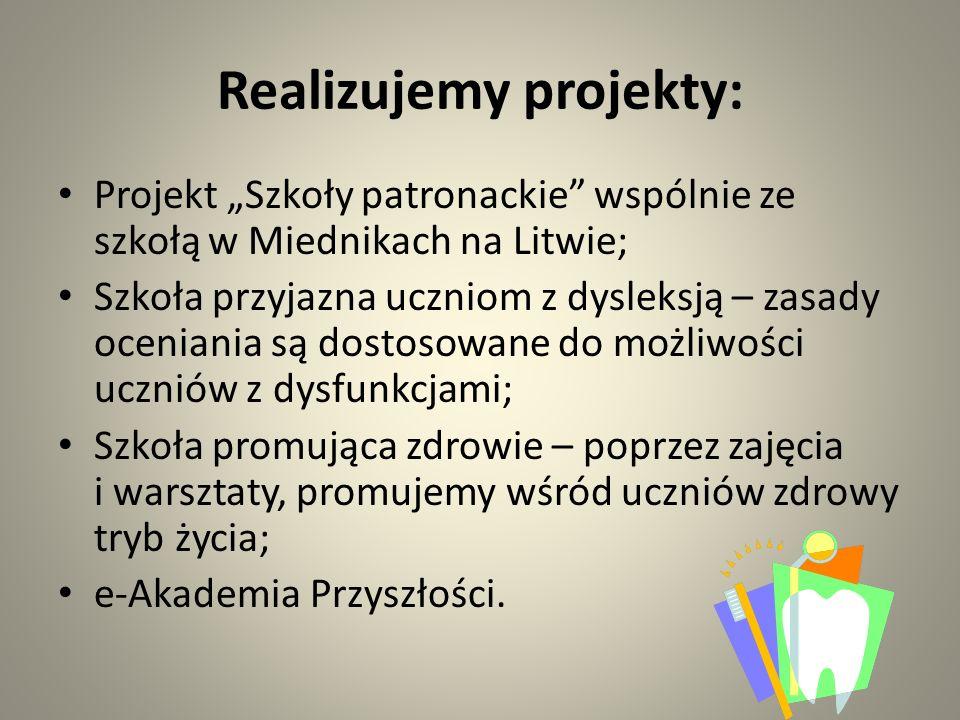 """Realizujemy projekty: Projekt """"Szkoły patronackie wspólnie ze szkołą w Miednikach na Litwie; Szkoła przyjazna uczniom z dysleksją – zasady oceniania są dostosowane do możliwości uczniów z dysfunkcjami; Szkoła promująca zdrowie – poprzez zajęcia i warsztaty, promujemy wśród uczniów zdrowy tryb życia; e-Akademia Przyszłości."""