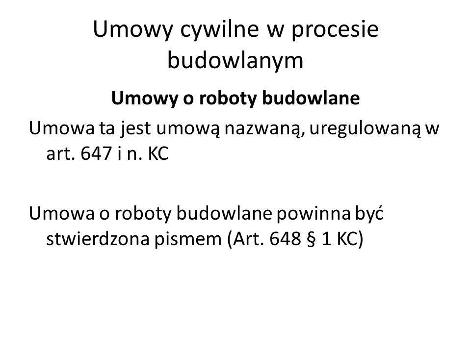 Umowy cywilne w procesie budowlanym Umowy o roboty budowlane Umowa ta jest umową nazwaną, uregulowaną w art. 647 i n. KC Umowa o roboty budowlane powi
