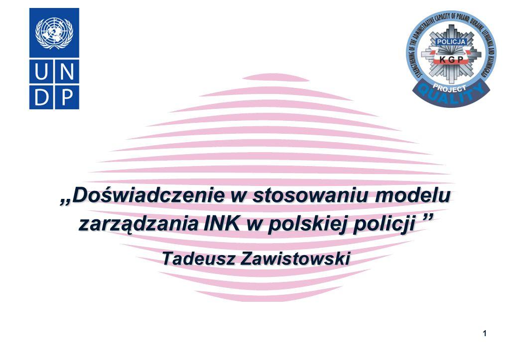 """1 """" Doświadczenie w stosowaniu modelu zarządzania INK w polskiej policji """" Tadeusz Zawistowski"""