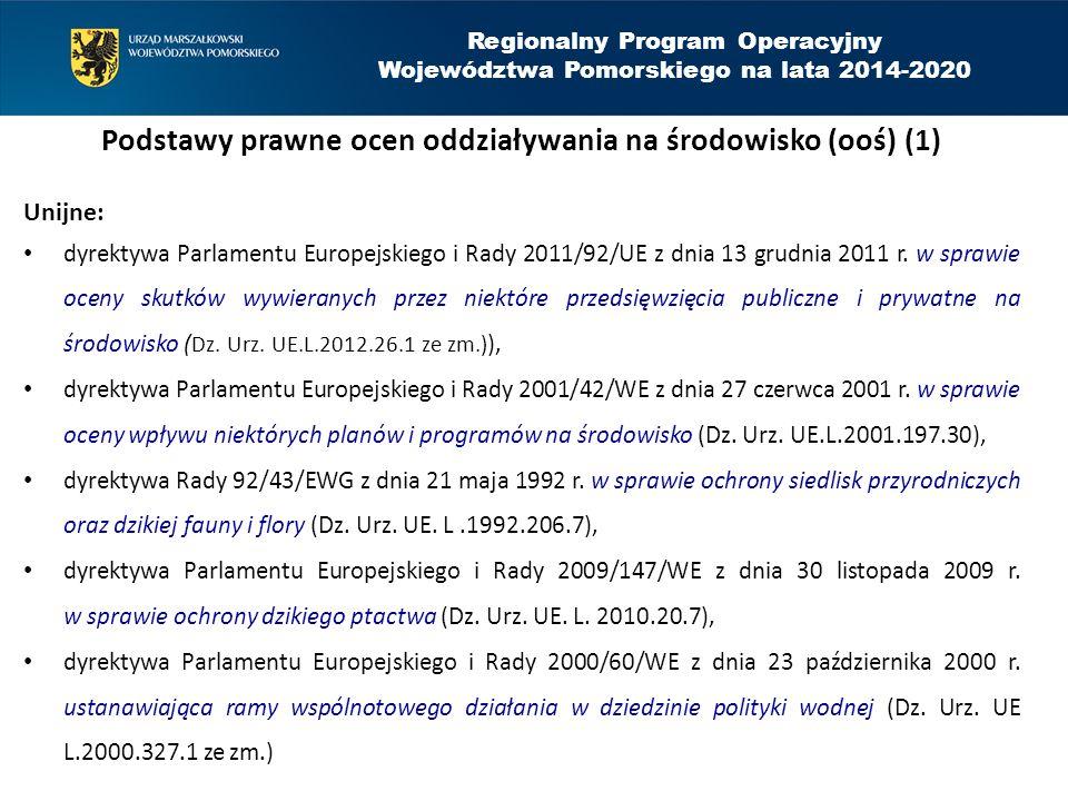 Regionalny Program Operacyjny Województwa Pomorskiego na lata 2014-2020 Podstawy prawne ocen oddziaływania na środowisko (ooś) (1) Unijne: dyrektywa P