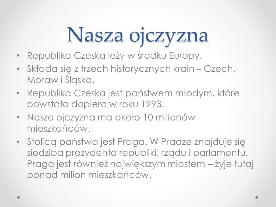 Nasza ojczyzna Republika Czeska leży w środku Europy.
