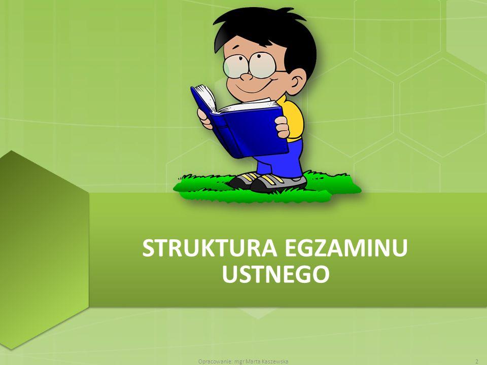 STRUKTURA EGZAMINU USTNEGO Opracowanie: mgr Marta Kaszewska2