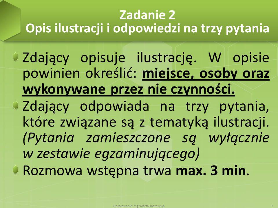Zadanie 2 Opis ilustracji i odpowiedzi na trzy pytania Zdający opisuje ilustrację. W opisie powinien określić: miejsce, osoby oraz wykonywane przez ni