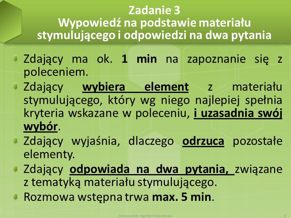 Zadanie 3 Wypowiedź na podstawie materiału stymulującego i odpowiedzi na dwa pytania Zdający ma ok. 1 min na zapoznanie się z poleceniem. Zdający wybi