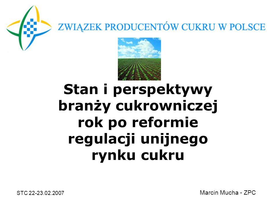 STC 22-23.02.2007 Kwoty produkcji cukru w Polsce [t] Nazwa koncernu Procentowy udział w rynku [%] Wielkość przyznanej kwoty [t] Wielkość kwoty po wycofaniu [t] Zakupiona dodatkowa kwota cukru [t] Kwota produkcyjna 06/07 [t] BSO10,87181 670162 77610 930173 706 KSC39,44659 458590 87438 568629 412 Nordzucker8,64144 498129 4708 688138 158 Pfeifer & Langen 15,80264 146236 67415 887252 561 Südzucker25,25422 154378 25025 389403 639 Ogółem100,001 671 9261 498 04399 4621 597 476