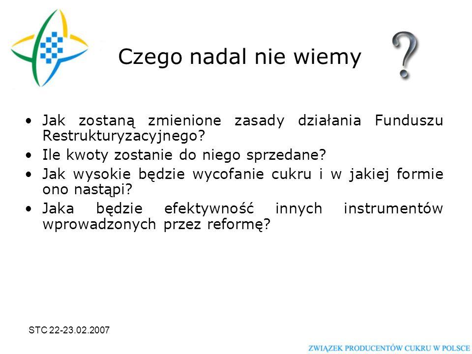 STC 22-23.02.2007 Czego nadal nie wiemy Jak zostaną zmienione zasady działania Funduszu Restrukturyzacyjnego.