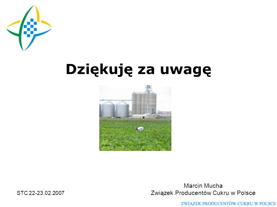 STC 22-23.02.2007 Dziękuję za uwagę Marcin Mucha Związek Producentów Cukru w Polsce