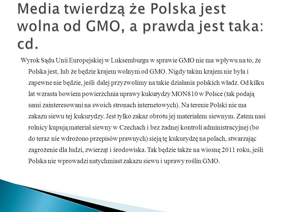 Wyrok Sądu Unii Europejskiej w Luksemburgu w sprawie GMO nie ma wpływu na to, że Polska jest, lub że będzie krajem wolnym od GMO. Nigdy takim krajem n