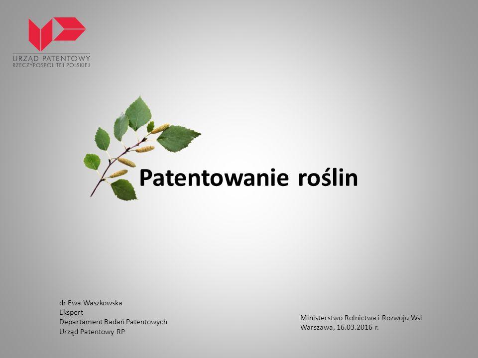 dr Ewa Waszkowska Ekspert Departament Badań Patentowych Urząd Patentowy RP Ministerstwo Rolnictwa i Rozwoju Wsi Warszawa, 16.03.2016 r.
