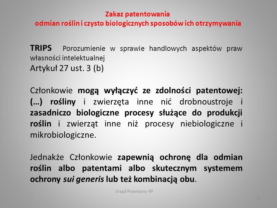 Urząd Patentowy RP Zakaz patentowania odmian roślin i czysto biologicznych sposobów ich otrzymywania TRIPS Porozumienie w sprawie handlowych aspektów praw własności intelektualnej Artykuł 27 ust.