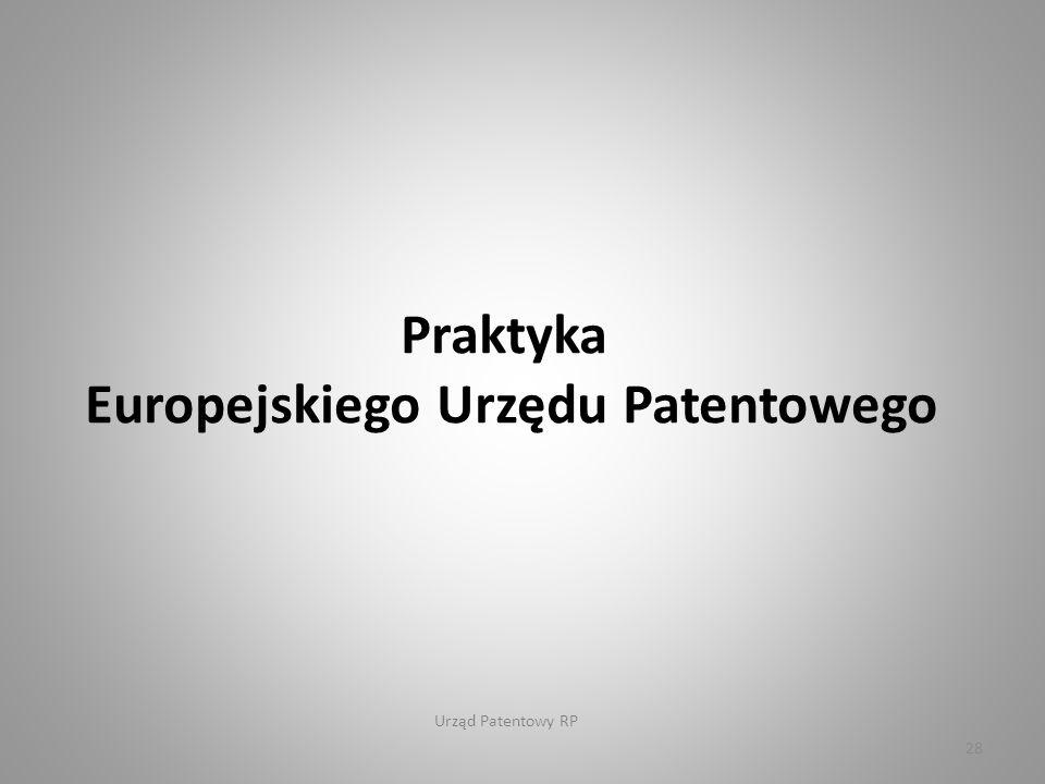Urząd Patentowy RP 28 Praktyka Europejskiego Urzędu Patentowego